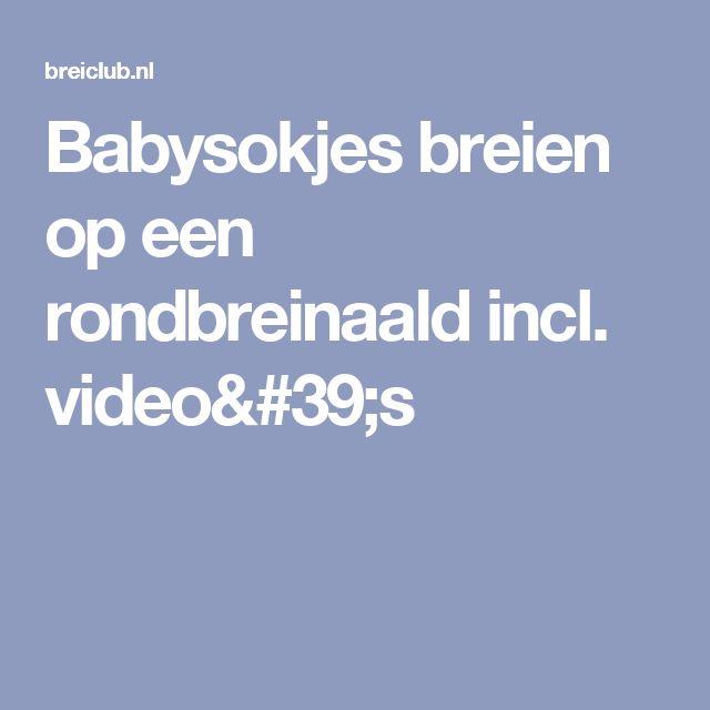 Babysokjes breien op een rondbreinaald incl. video's