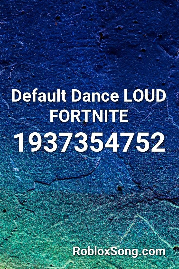 Default Dance Loud Fortnite Roblox Id Roblox Music Codes In 2020