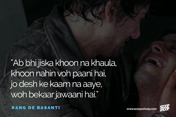 """Translation: """"Those whose blood does not boil by now, it's not blood it's water. Those who are not useful to their nation are a waste of youth."""" -Rang de basanti. Vote vote vote"""