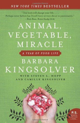 Animal, Vegetable, Miracle: A Year of Food Life by Barbara Kingsolver, Steven L. Hopp, Camille Kingsolver, Richard A. Houser | ✔