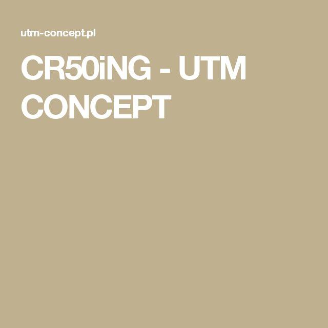 CR50iNG - UTM CONCEPT