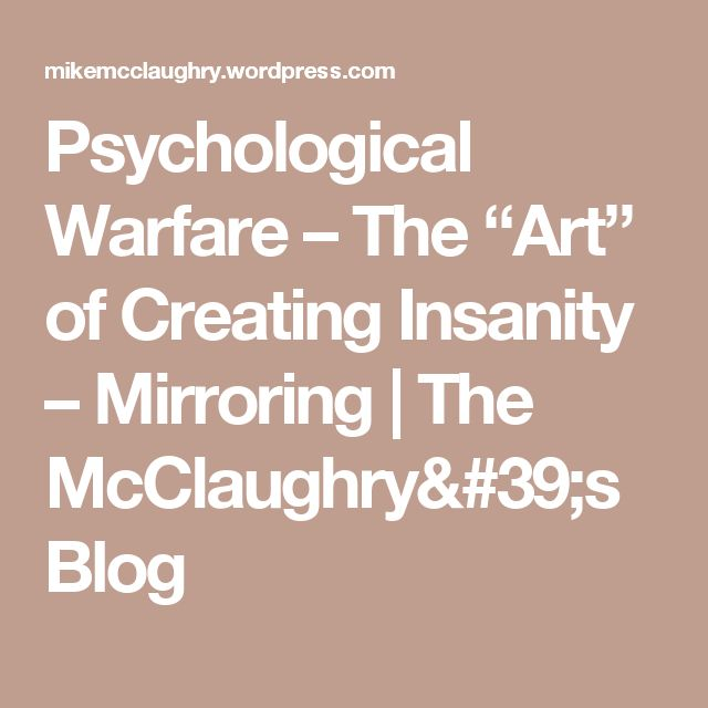 """Psychological Warfare – The """"Art"""" of Creating Insanity – Mirroring 