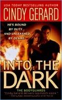 Cindy Gerard - Into The Dark (The Bodyguards - Book 6)