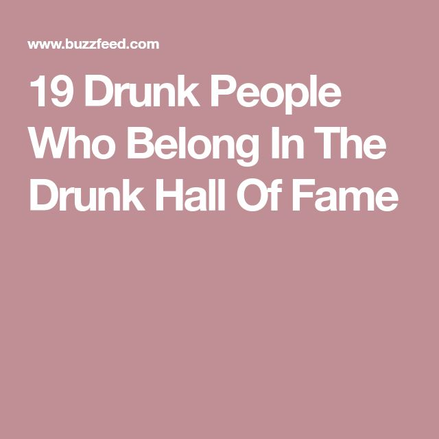 19 Drunk People Who Belong In The Drunk Hall Of Fame