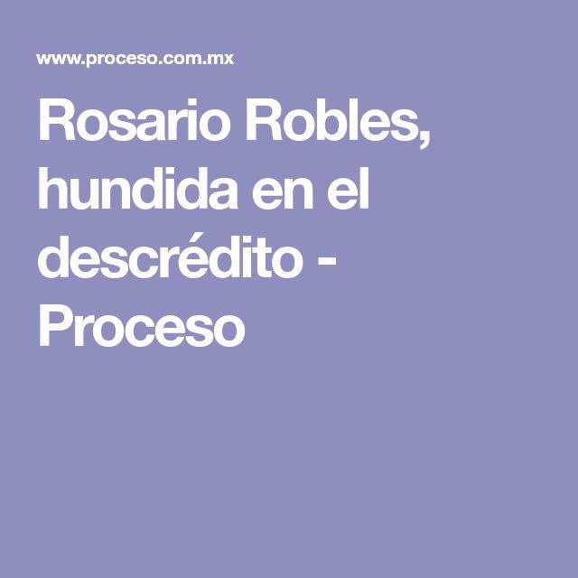 Rosario Robles, hundida en el descrédito - Proceso