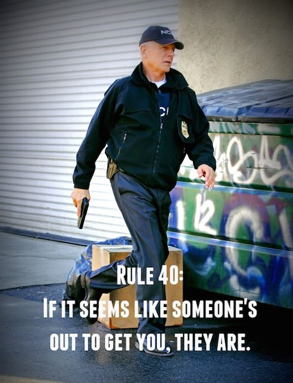 Gibbs' Rule #40. If it seems like someone's out to get you, they are.