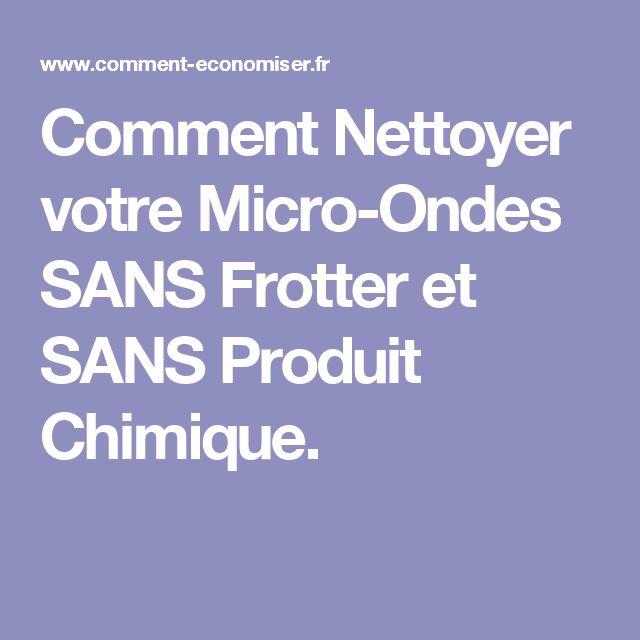 Comment Nettoyer votre Micro-Ondes SANS Frotter et SANS Produit Chimique.