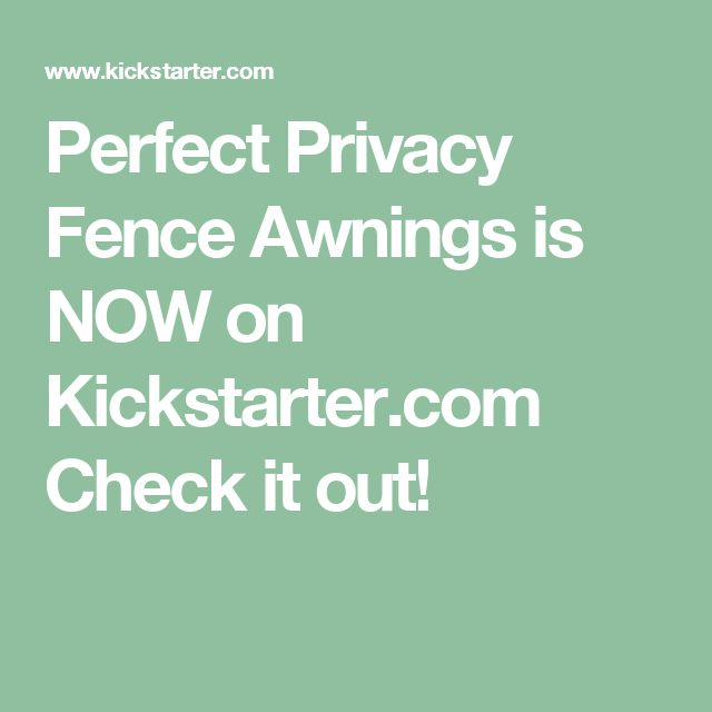 Perfect Privacy Fence Awnings is NOW on Kickstarter.com Check it out!