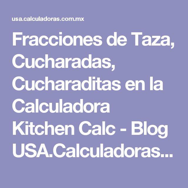Fracciones de Taza, Cucharadas, Cucharaditas en la Calculadora Kitchen Calc - Blog USA.Calculadoras.com.mx
