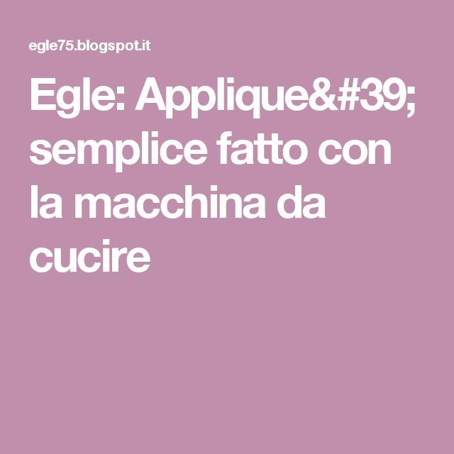 Egle: Applique' semplice fatto con la macchina da cucire