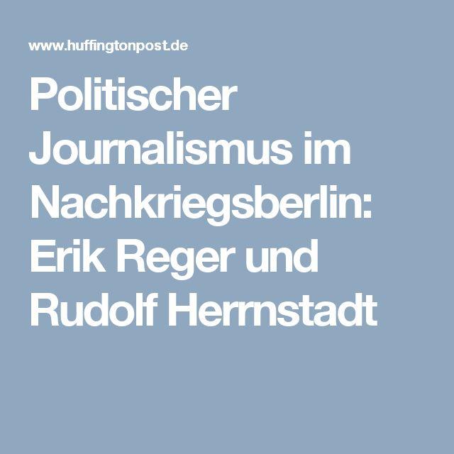 Politischer Journalismus im Nachkriegsberlin: Erik Reger und Rudolf Herrnstadt