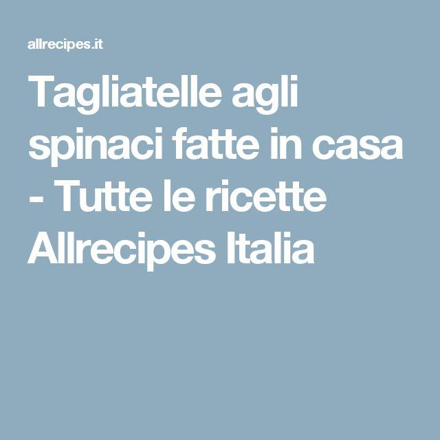 Tagliatelle agli spinaci fatte in casa  - Tutte le ricette Allrecipes Italia