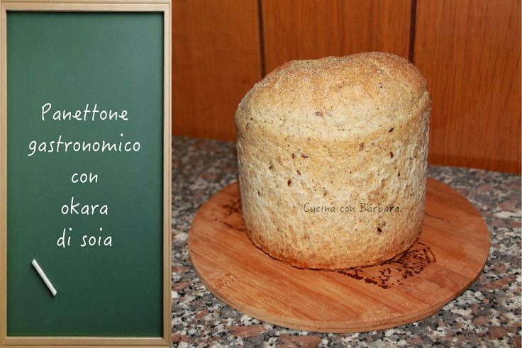 Cucina con Barbara: Panettone gastronomico con okara di soia