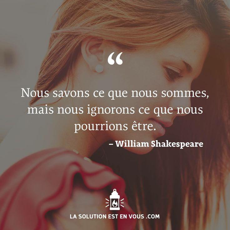 je pense le contraire, sorry William ! Nous pensons savoir ce que nous pourrions être, mais nous ignorons ce que nous sommes.
