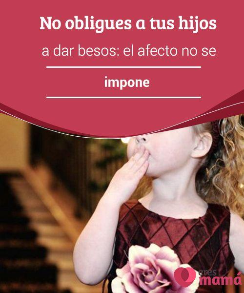 No #obligues a tus hijos a dar besos: el afecto no se impone  #No lo hagas, no obligues a los #niños a dar #besos a los demás si no lo quieren, si les incomoda. Es ir en contra de su #voluntad.