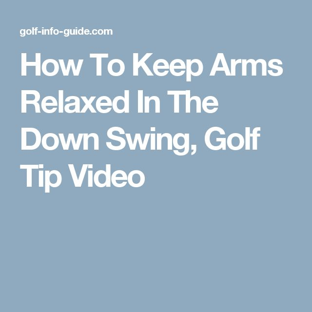 How To Keep Arms Relaxed In The Down Swing, Golf Tip Video