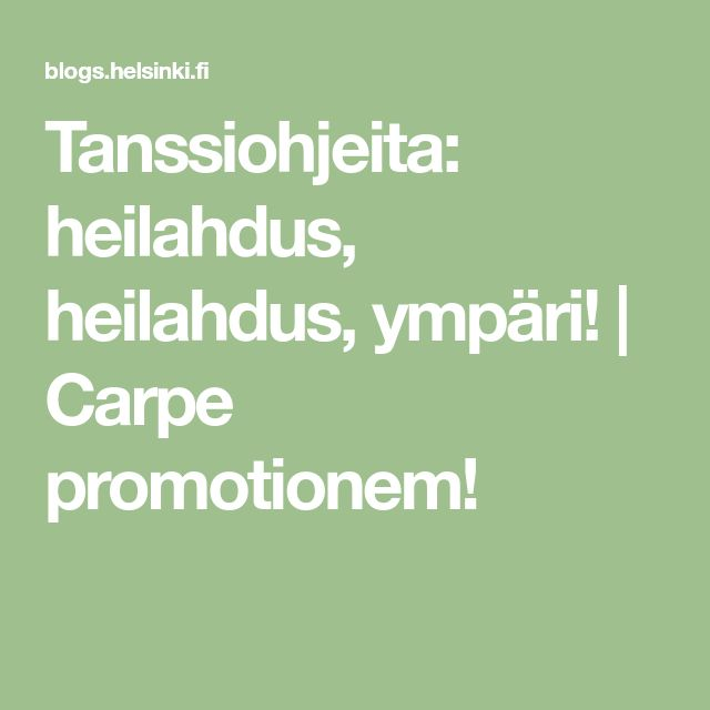 Tanssiohjeita: heilahdus, heilahdus, ympäri! | Carpe promotionem!