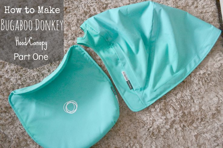 How to make your own Bugaboo Donkey HoodCanopy from Scratch - Part One