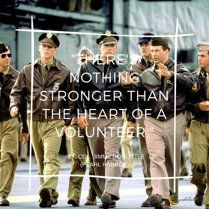 There's nothing stronger than the heart of a volunteer. – Lt. Col. Jimmy Doolittle (Pearl Harbor)