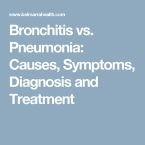 Bronchitis vs. Pneumonia: Causes, Symptoms, Diagnosis and Treatment