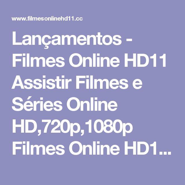 Lançamentos - Filmes Online HD11 Assistir Filmes e Séries Online HD,720p,1080p Filmes Online HD11 Assistir Filmes e Séries Online HD,720p,1080p
