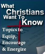 What Christians Want To Know — Bible Verses, Quotes, Christian Answers, Songs and More