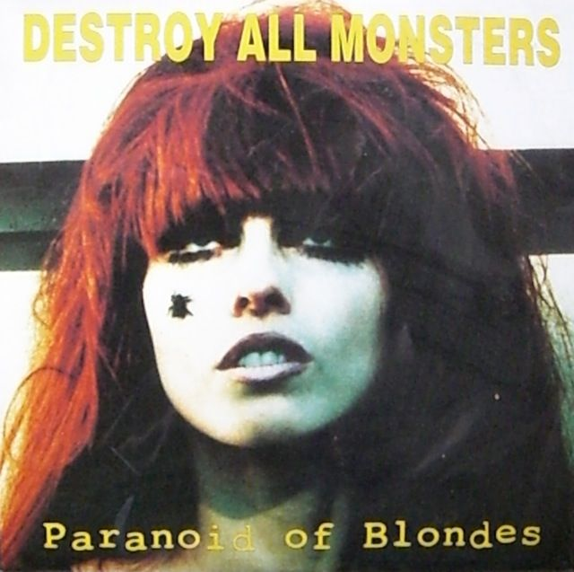 PARANOID OF BLONDES: DESTROY ALL MONSTERS / Recorded live in Detroit at the Magic Bag Theater, April 21 1995 7 inches, Front cover photo of Niagara and Back cover photo of Niagara & Mike Kelly said A: PARANOIDO OF BLONDES said B: TAKE ME WITH YOU (I DON'T WANT TO LIVE)