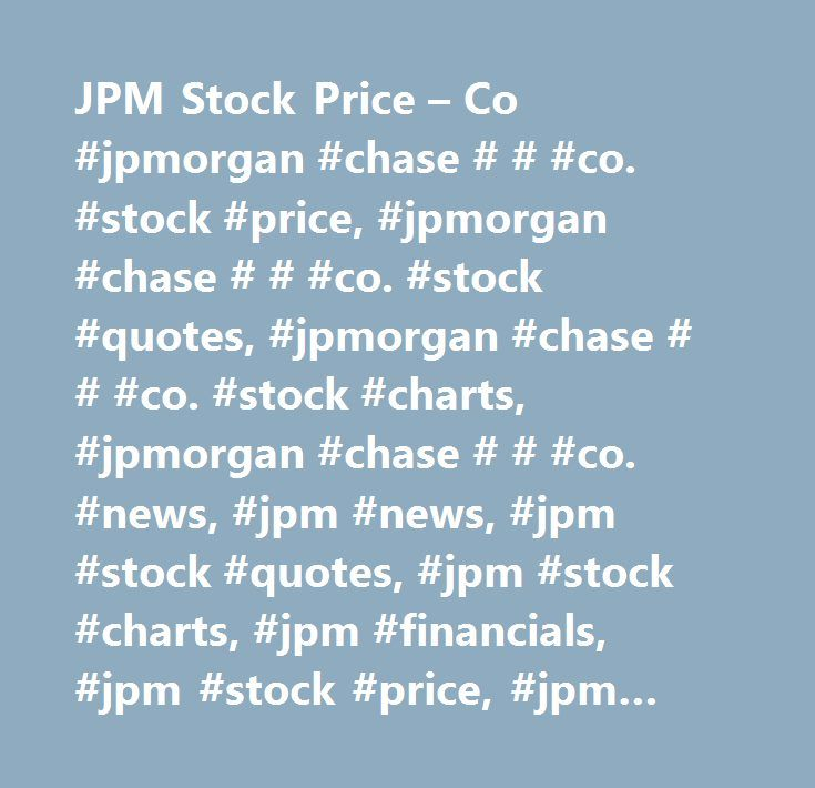 JPM Stock Price – Co #jpmorgan #chase # # #co. #stock #price, #jpmorgan #chase # # #co. #stock #quotes, #jpmorgan #chase # # #co. #stock #charts, #jpmorgan #chase # # #co. #news, #jpm #news, #jpm #stock #quotes, #jpm #stock #charts, #jpm #financials, #jpm #stock #price, #jpm #earnings, #jpm #estimates, #jpm #price #per #share, #jpm #key #stock #data, #jpm #shares, #jpm #historical #stock #charts…