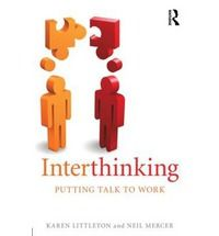 Interthinking: putting talk to work - by Karen Littleton  Neil Mercer : Routledge, 2013. Dawsonera ebook