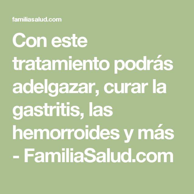 Con este tratamiento podrás adelgazar, curar la gastritis, las hemorroides y más - FamiliaSalud.com