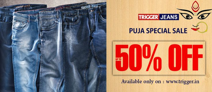 Branded jeans present Puja Sale  Upto 50% Off* Only on : www.trigger.in