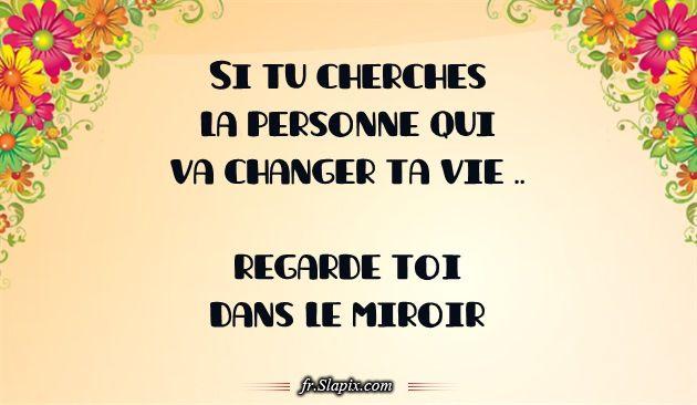 Si tu cherches la personne qui va changer ta vie for Le miroir de la vie
