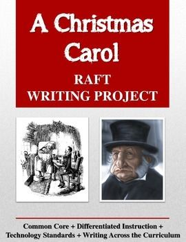 A Christmas Carol RAFT Writing Project contains a Common Core-ready writing project for the English/Language Arts classroom.This is a culminating project to end a unit of study on Charles Dickens's famous novella.   What is a RAFT, you might ask? RAFT is an acronym for a powerful writing strategy that provides rigor, flexibility, and variety. A RAFT can be implemented in all content areas, thus making it an excellent Writing Across the Curriculum resource.