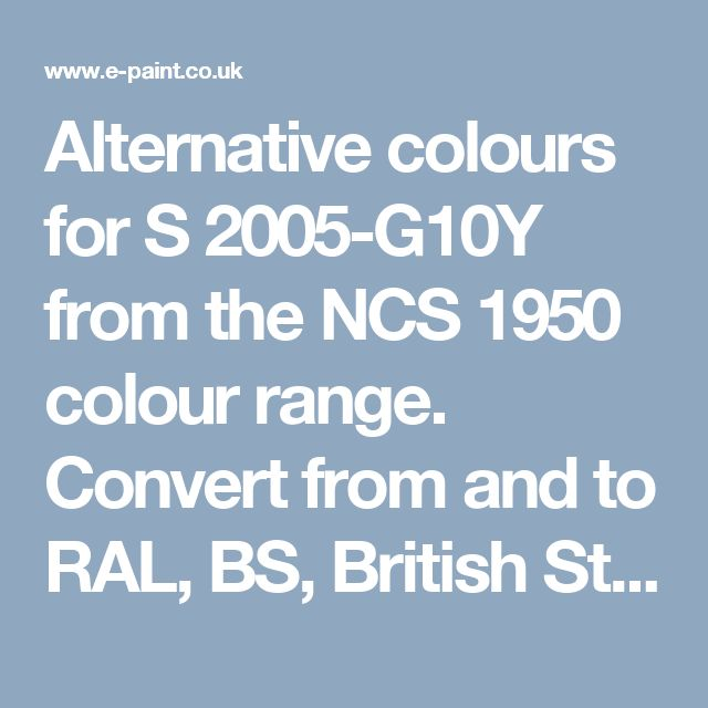 Alternative colours for S 2005-G10Y from the NCS 1950 colour range. Convert from and to RAL, BS, British Standard, Pantone, Federal Standard 595C, Australian Standard, AS 2700, Farrow and Ball, Little Greene, Dulux Trade, DIN and NCS colour systems