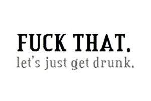 fuck quotes | All Graphics » lets get drunk together