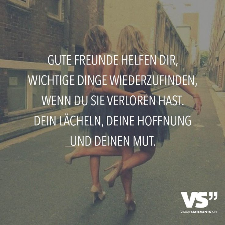 Gute Freunde helfen dir, wichtige Dinge wiederzufinden, wenn du sie verloren hast. Dein Lächeln, deine Hoffnung und deinen Mut.