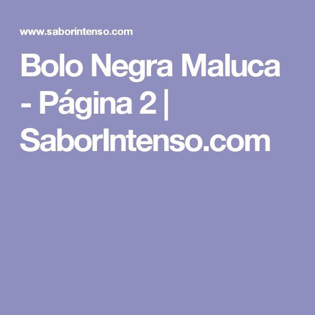 Bolo Negra Maluca - Página 2 | SaborIntenso.com