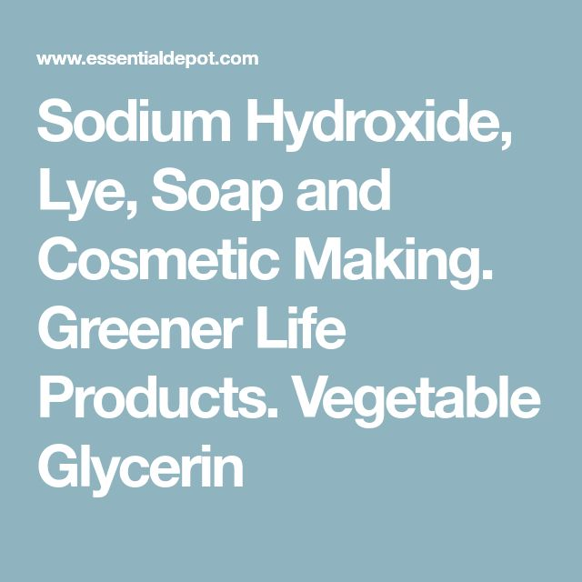 Sodium Hydroxide, Lye, Soap and Cosmetic Making. Greener Life Products. Vegetable Glycerin