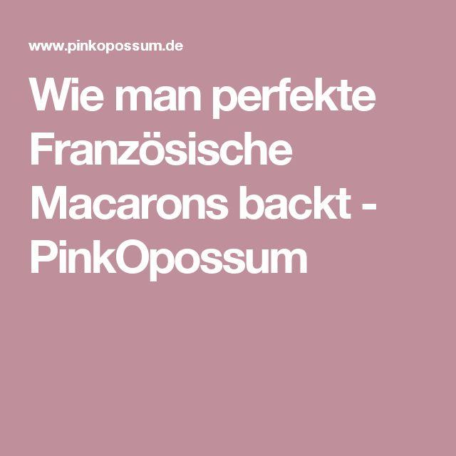 Wie man perfekte Französische Macarons backt - PinkOpossum