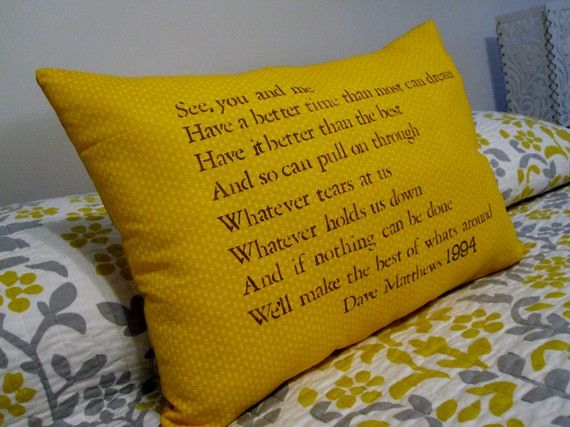 I love this pillow even though I am not a DMB fan (gasp!) #ThreeYellowFinches #Etsy $45.00: Bands Quotes, Lyrics Quotes, Lyrics Pillows, Bands Lyrics, Dorm Room, Dorm Decor, Wedding Songs, Songs Lyrics, Dave Matthew Bands