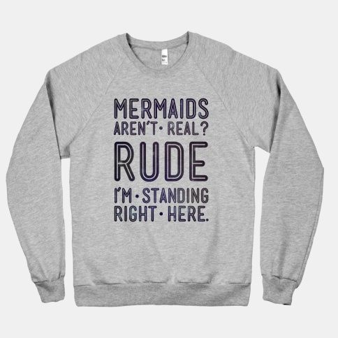 Mermaids Are Real | HUMAN | T-Shirts, Tanks, Sweatshirts and Hoodies