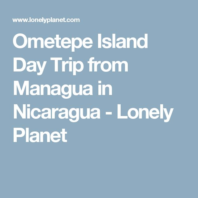 Ometepe Island Day Trip from Managua in Nicaragua - Lonely Planet