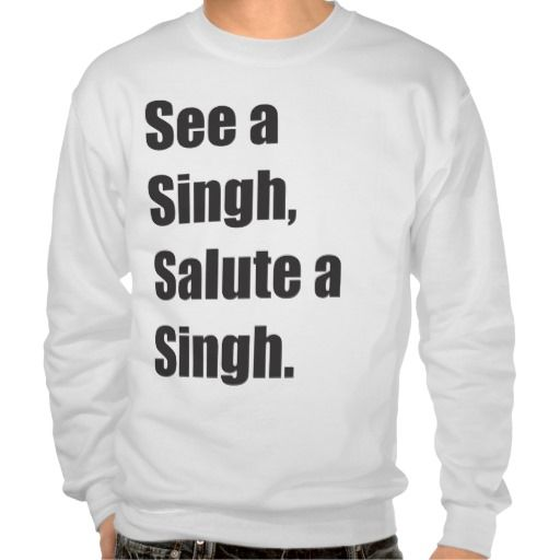 See A Singh, salute a singh. By Humble Pull Over Sweatshirt