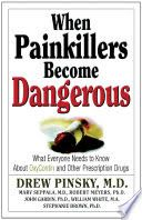 When Painkillers Become Dangerous: What Everyone Needs to Know About ... - Drew Pinsky, Marvin D. Seppala, Robert J. Meyers - Google Books