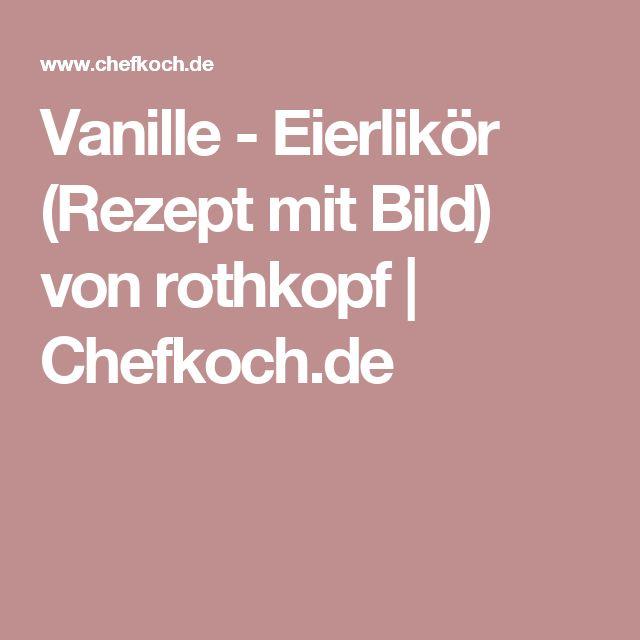 Vanille - Eierlikör (Rezept mit Bild) von rothkopf | Chefkoch.de