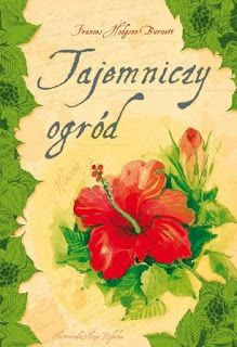 """""""Tajemniczy ogród"""", Frances Hodgson Burnett, Wydawnictwo Skrzat"""