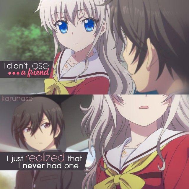 """I didn't lose a friend, I just realized I never had one.."" -Anime: Charlotte -Edited by Karunase -Tumblr: karunase.tumblr.com"