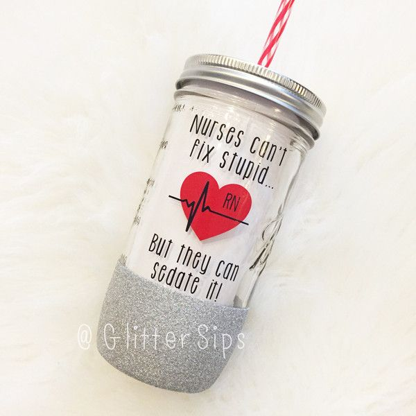 Nurses Can't Fix Stupid but They Can Sedate It Glitter Mason Jar... ($22) ❤ liked on Polyvore featuring home, kitchen & dining, drinkware, drink & barware, home & living, tumblers & water glasses, white, bpa free cups, bpa free tumbler and reusable cups