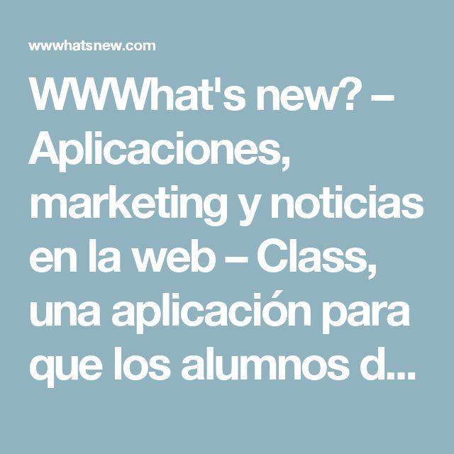 WWWhat's new? – Aplicaciones, marketing y noticias en la web  –  Class, una aplicación para que los alumnos den feedback al profesor en tiempo real