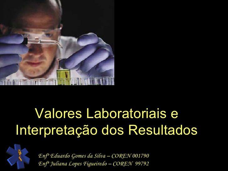 Valores Laboratoriais e Interpretação dos Resultados Enfº Eduardo Gomes da Silva…